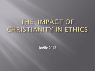 THE  IMPACT OF  CHRISTIANITY  IN ETHICS