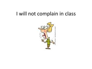 I will not complain in class