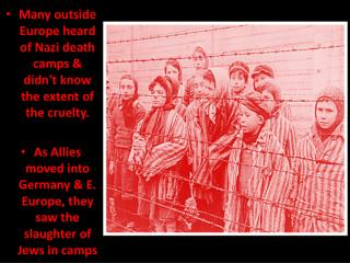 Many outside Europe heard of Nazi death camps & didn't know the extent of the cruelty.