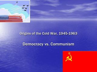 Origins of the Cold War, 1945-1963