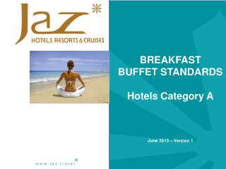 BREAKFAST   BUFFET STANDARDS  Hotels Category A June 2013 – Version 1