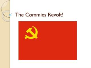 The Commies Revolt!