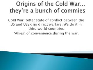 Origins of the Cold War… they're a bunch of commies
