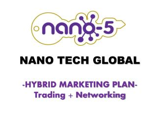NANO TECH  GLOBAL -HYBRID MARKETING PLAN- Trading + Networking