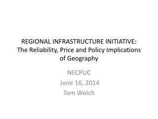 REGIONAL INFRASTRUCTURE INITIATIVE: The Reliability, Price and Policy Implications  of Geography