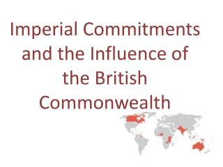 Imperial Commitments and the Influence of the British Commonwealth