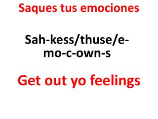 Saques tus emociones Get out  yo  feelings