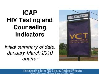 ICAP  HIV Testing and Counseling indicators Initial  s ummary of  data, January-March 2010 quarter