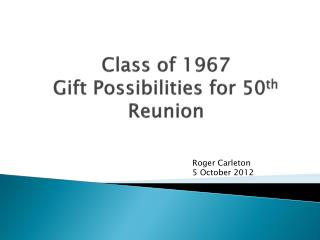 Class of 1967 Gift Possibilities for 50 th  Reunion