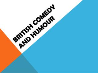 BRITISH COMEDY AND HUMOUR