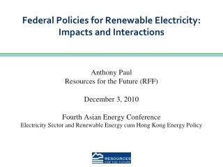Federal Policies for Renewable Electricity: Impacts and Interactions