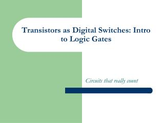Transistors as Digital Switches: Intro to Logic Gates