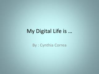 My Digital Life is …