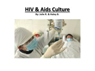 HIV & Aids  Culture By: Julie R. & Haley B.