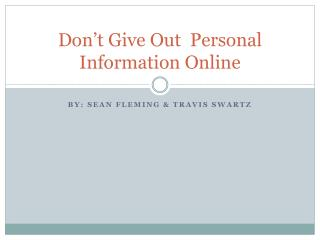 Don't Give Out  Personal Information Online