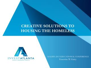 CREATIVE SOLUTIONS TO HOUSING THE HOMELESS