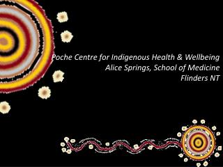 Poche Centre for Indigenous Health & Wellbeing Alice Springs, School of Medicine Flinders NT