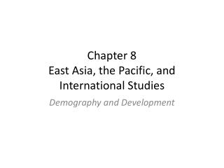 Chapter 8 East Asia, the Pacific, and International Studies