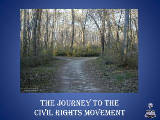 The Journey to the  Civil Rights Movement