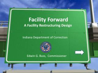 Facility Forward     A Facility Restructuring Design