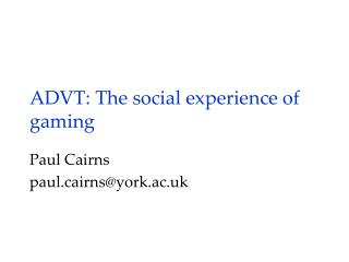 ADVT: The social  e xperience of gaming