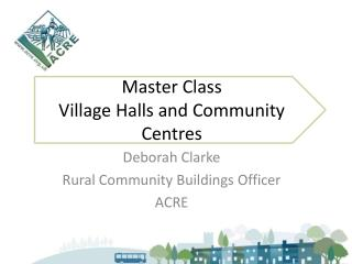 Master Class  Village Halls and Community Centres
