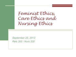 Feminist Ethics,  Care  Ethics  and  Nursing Ethics