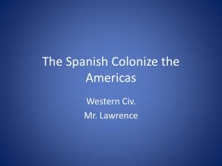 The Spanish Colonize the Americas