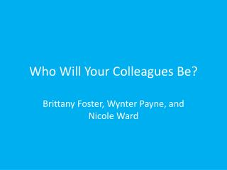 Who Will Your Colleagues Be?