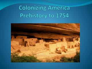Colonizing America Prehistory to 1754