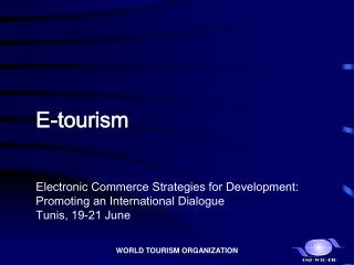 E-tourism Electronic Commerce Strategies for Development:  Promoting an International Dialogue Tunis, 19-21 June