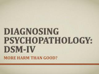 Diagnosing Psychopathology: DSM-IV