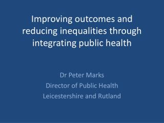 Improving outcomes and reducing inequalities through integrating public health