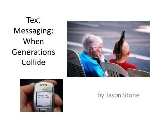 Text Messaging:  When Generations Collide