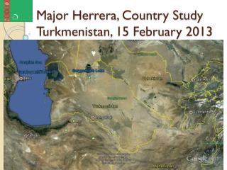 Major Herrera, Country Study Turkmenistan, 15 February 2013