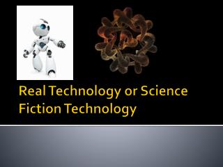Real Technology or Science Fiction Technology