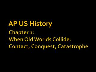 Chapter 1: When Old Worlds Collide: Contact, Conquest, Catastrophe