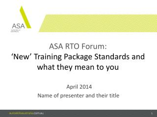 ASA  RTO  Forum:  'New' Training Package Standards and what they mean to you