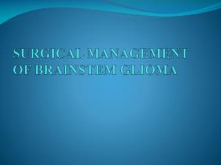 SURGICAL MANAGEMENT OF BRAINSTEM GLIOMA