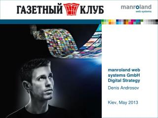 manroland web systems GmbH Digital S trategy Denis Androsov Kiev, May 2013