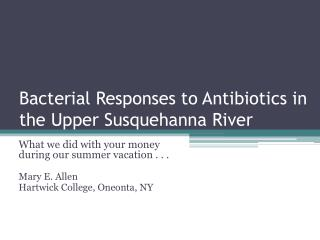 Bacterial Responses to Antibiotics in the Upper Susquehanna River
