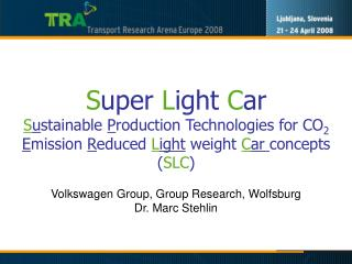 S uper  L ight  C ar S u stainable  P roduction Technologies for CO 2 E mission  R educed  L ight  weight  C ar  concept