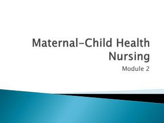 Maternal-Child Health Nursing
