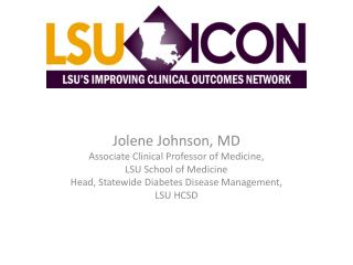 Jolene Johnson, MD Associate Clinical Professor of Medicine,  LSU School of Medicine