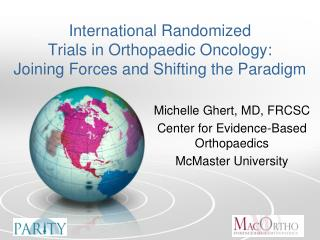 Michelle Ghert, MD, FRCSC Center for Evidence-Based Orthopaedics McMaster University