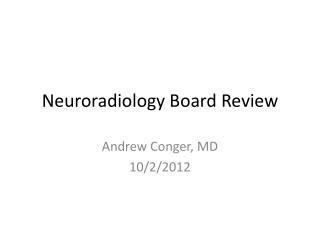 Neuroradiology  Board Review