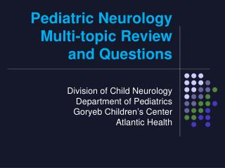 Pediatric Neurology  Multi-topic Review and Questions