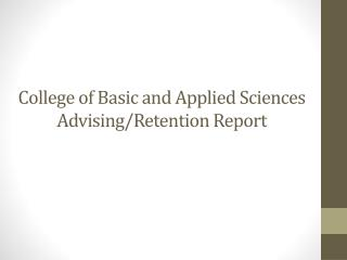 College of Basic and Applied Sciences  Advising/Retention Report