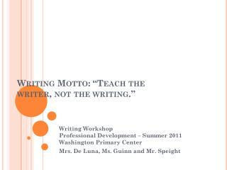 "Writing Motto: ""Teach the writer, not the writing."""