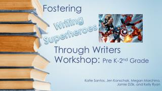 Through Writers Workshop:  Pre K-2 nd  Grade